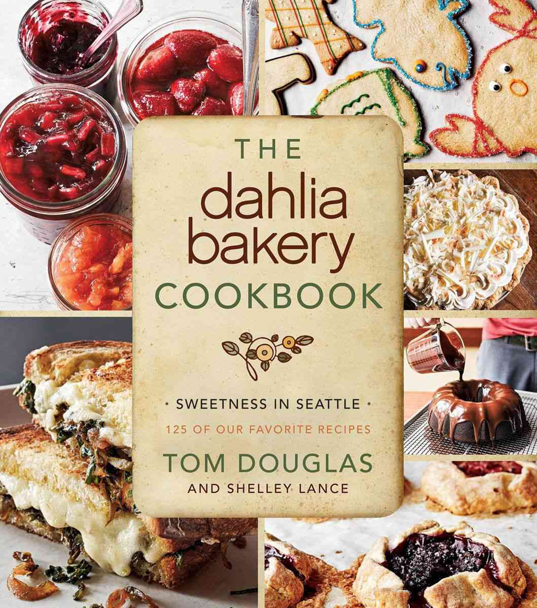 The Dahlia Bakery Cookbook by Tom Douglas and Shelley Lance