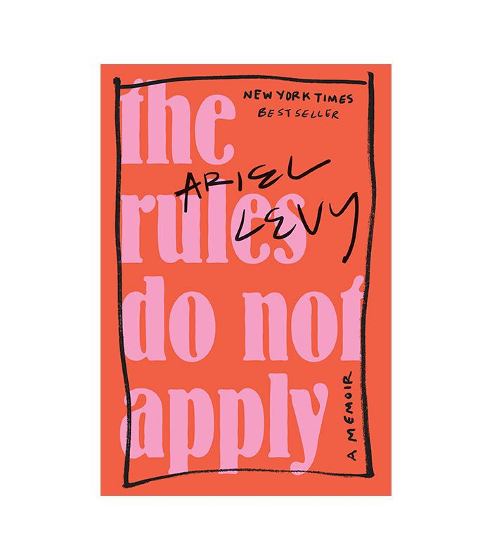 The Rules Do Not Apply: A Memoir by Ariel Levy