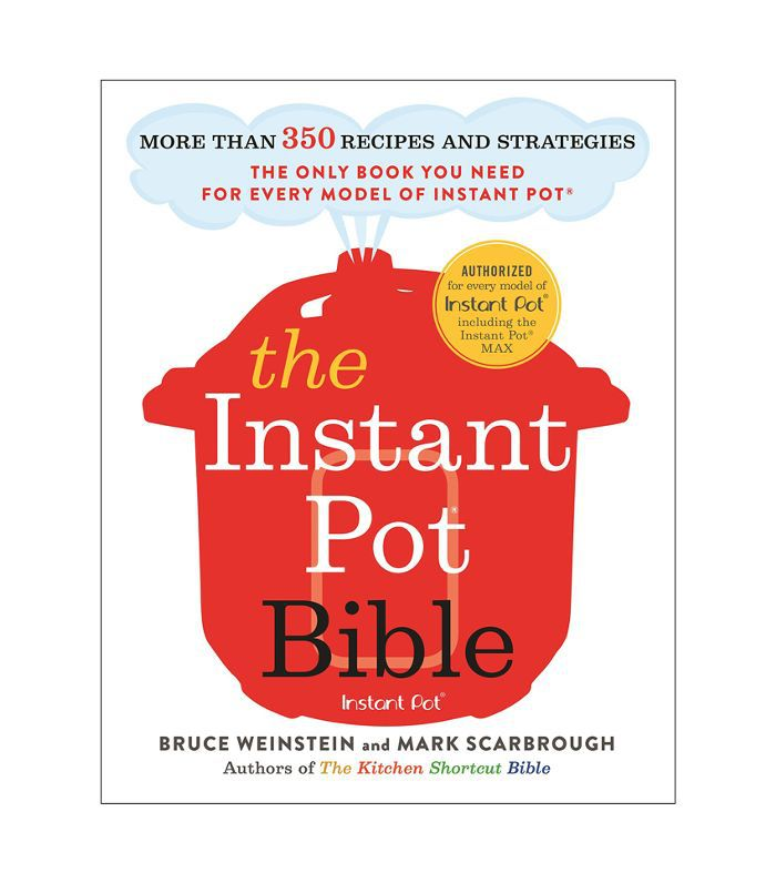 Bruce Weinstein and Mark Scarbrough The Instant Pot Bible