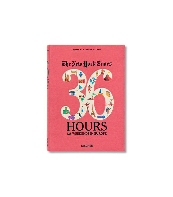 The New York Times: 36 Hours 125 Weekends in Europe by Barbara Ireland