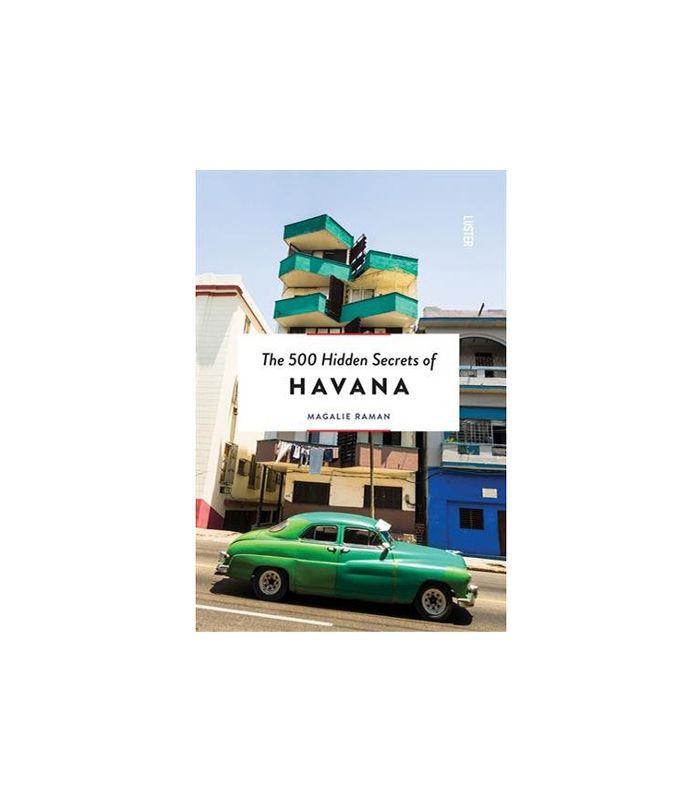 The 500 Hidden Secrets of Havana by Magalie Raman