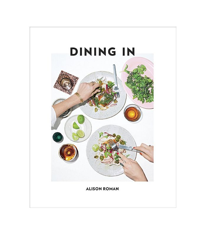 Alison Roman Dining In: Highly Cookable Recipes