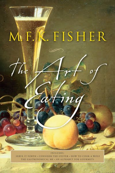 M.F.K. Fisher The Art of Eating
