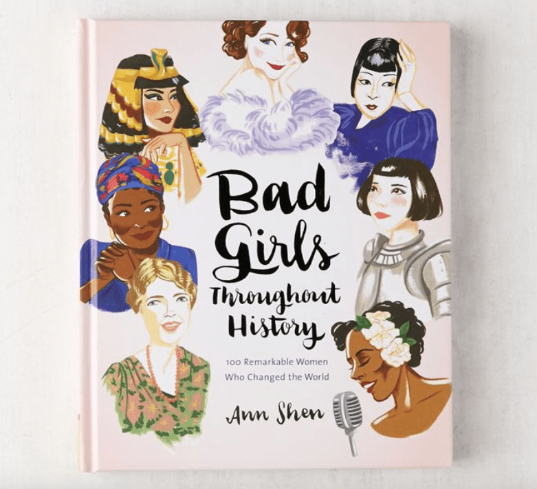 Bad Girls Throughout History: 100 Remarkable Women Who Changed the World