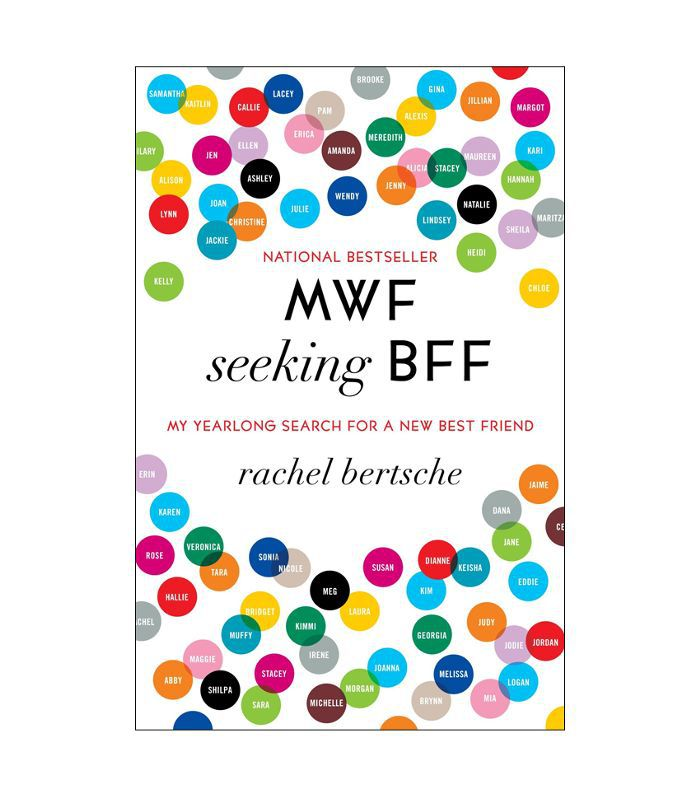 Rachel Bertsche MWF Seeking BFF: My Yearlong Search for a New Best Friend How to Make People Like You