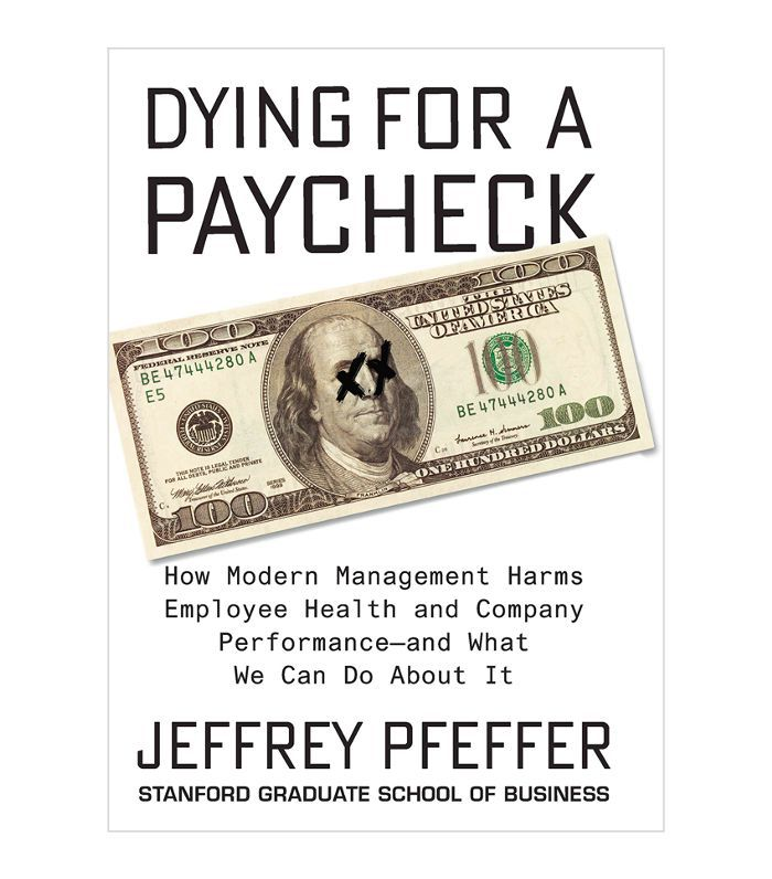 Dying For A Paycheck by Jeffrey Pfeffer