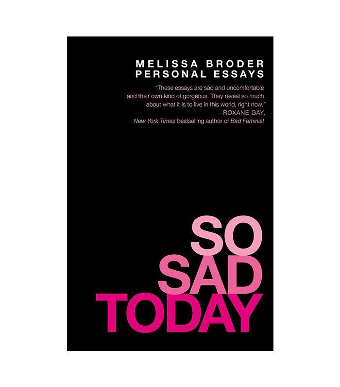 life changing essays you need to read now melissa broder so sad today