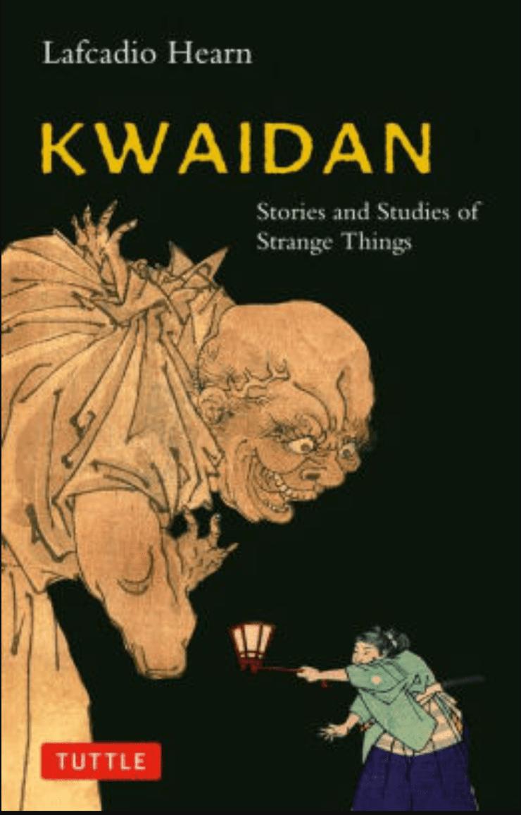 Kwaidan: Storis and Studies of Strange Things by Lafcadio Hearn