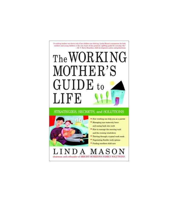 The Working Mother's Guide to Life by Linda Mason