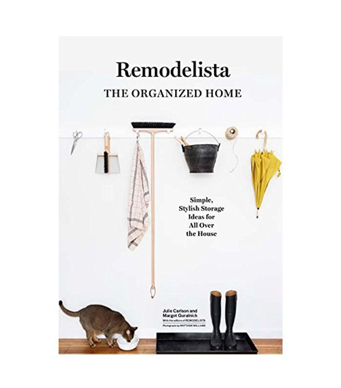 Remodelista: The Organized Home By Julie Carlson + Margot Guralnick