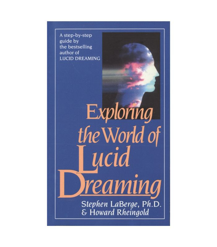 Exploring the World of Lucid Dreaming by Stephen LaBerge Books About Dreams