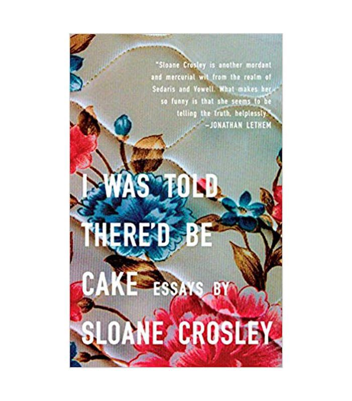 Sloane Crosley I Was Told There'd Be Cake