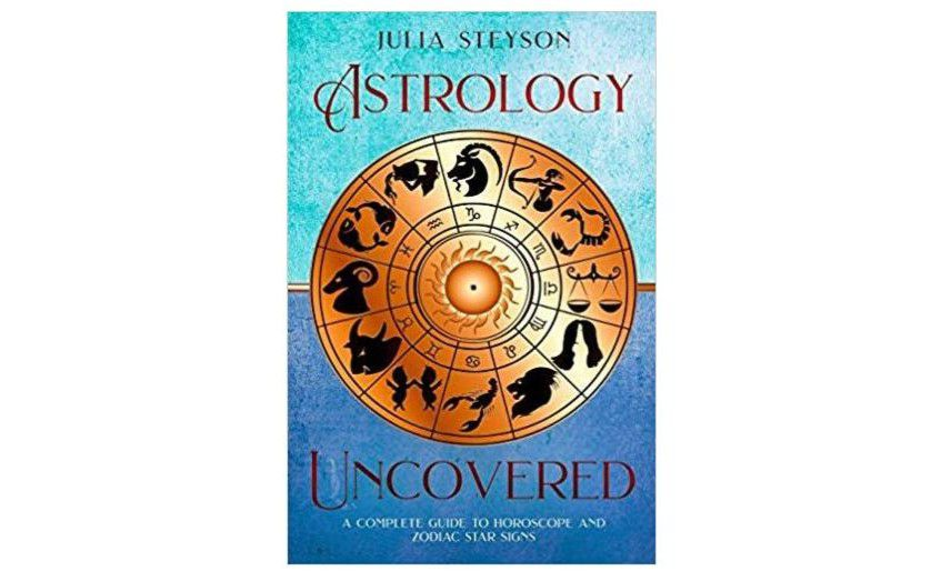 Astrology Uncovered: A Guide To Horoscopes And Zodiac Signs