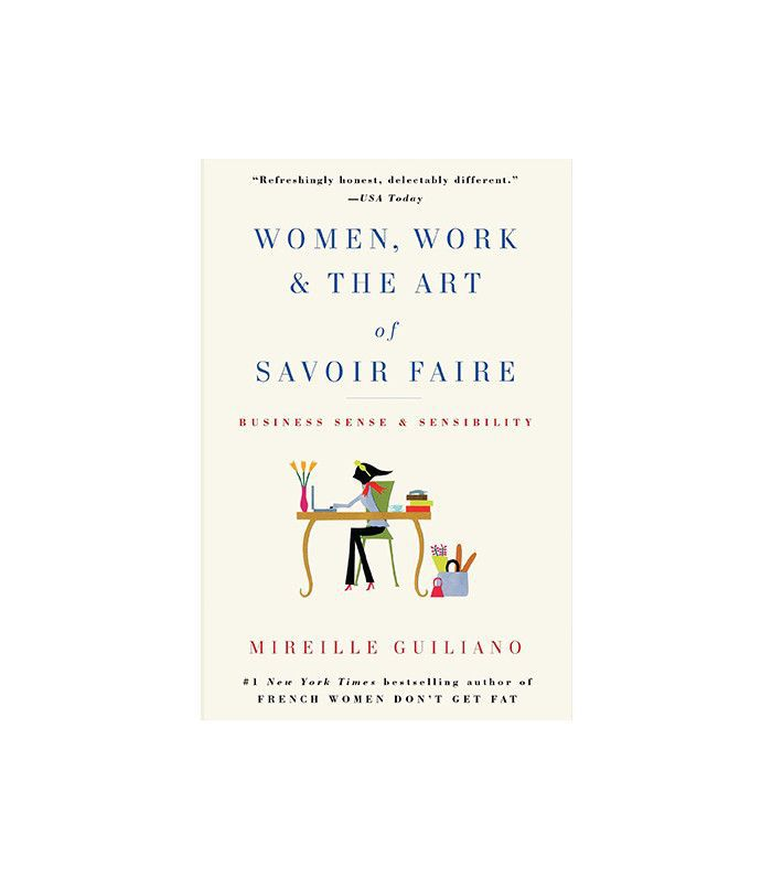 Women, Work & the Art of Savoir Faire by Mireille Guiliano