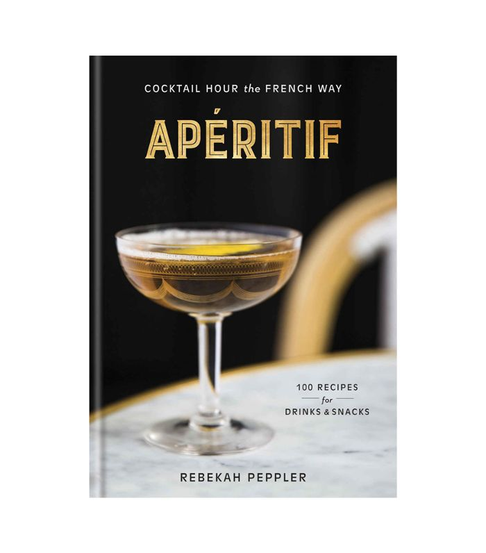 Rebekah Peppler Apéritif: Cocktail Hour the French Way