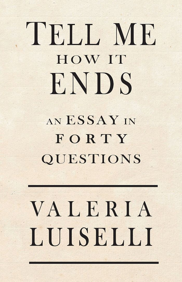 Valeria Luiselli Tell Me How It Ends