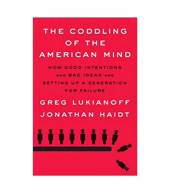 Greg Lukianoff and Jonathan Haidt The Coddling of the American Mind