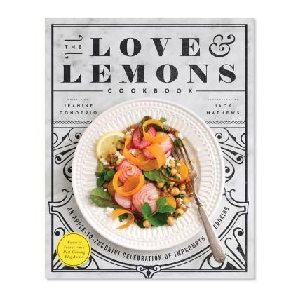 The Love & Lemons Cookbook: An Apple-to-Zucchini Celebration of Impromptu Cooking