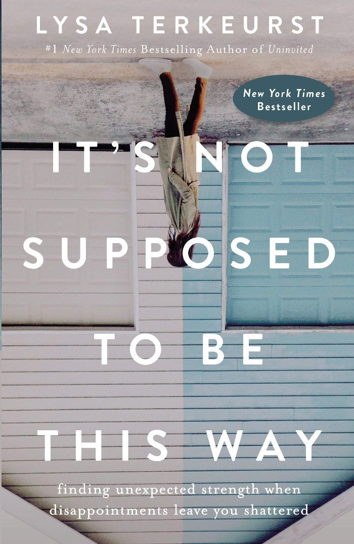 Books About Self-Love Lysa TerKeurst It's Not Supposed to Be This Way: Finding Unexpected Strength When Disappointments Leave You Shattered