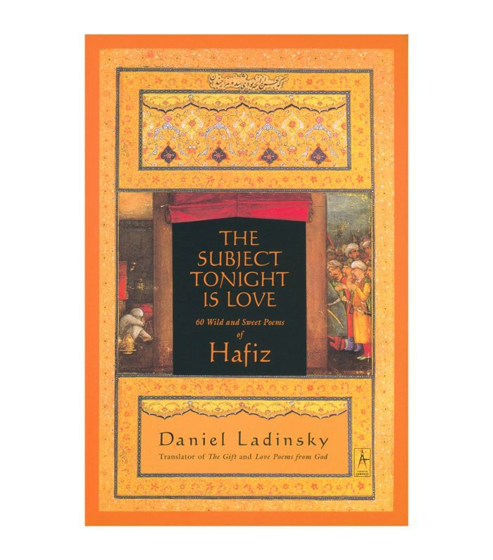 Hafiz & Daniel Ladinsky The Subject Tonight Is Love