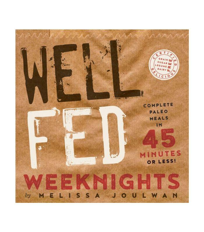 Well Fed Weeknights by Melissa Joulwan