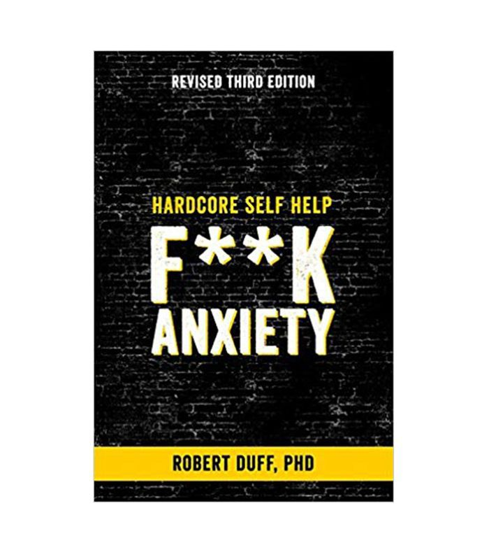 F**K Anxiety: Hardcore Self Help by Robert Duff