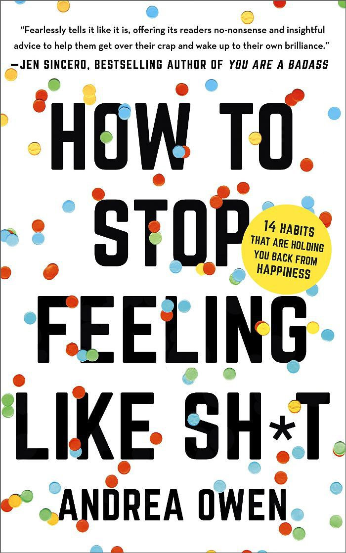Andrea Owen How to Stop Feeling Like Sh*t