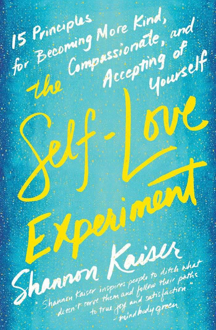 Books About Self-Love Shannon Kaiser The Self-Love Experiment: Fifteen Principles for Becoming More Kind, Compassionate, and Accepting of Yourself