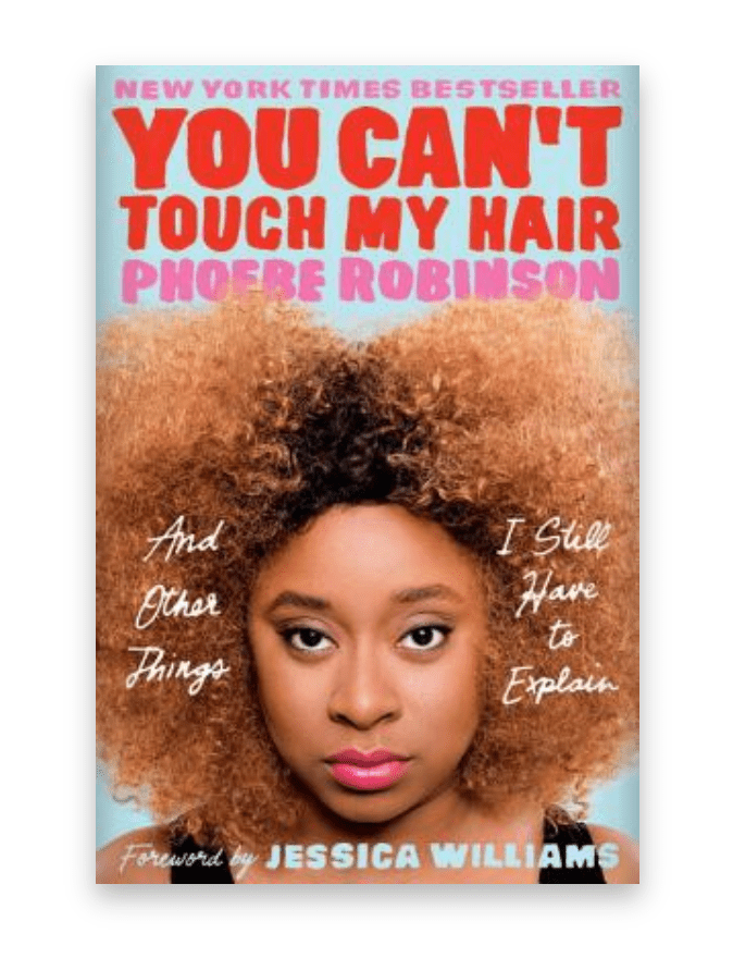 You Can't Touch My Hair (and Other Things I Still Have to Explain) by Phoebe Robinson