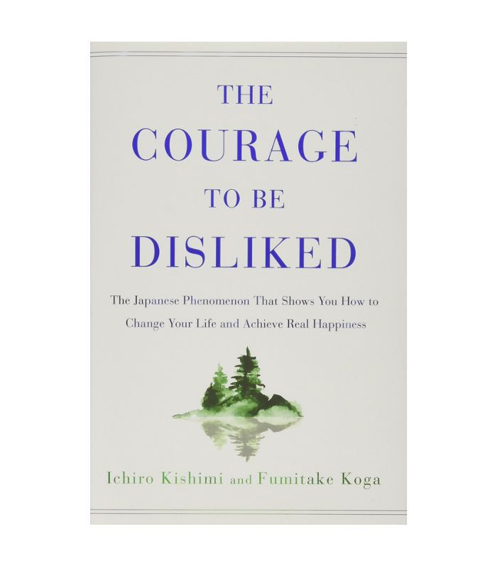 The Courage to Be Disliked by Ichiro Kishimi and Fumitake Koga