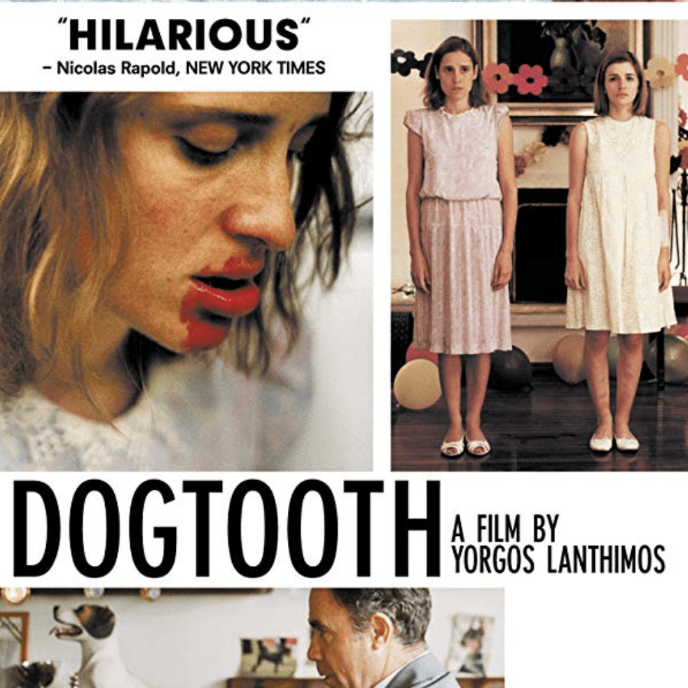 The foreign horror film, Dogtooth.