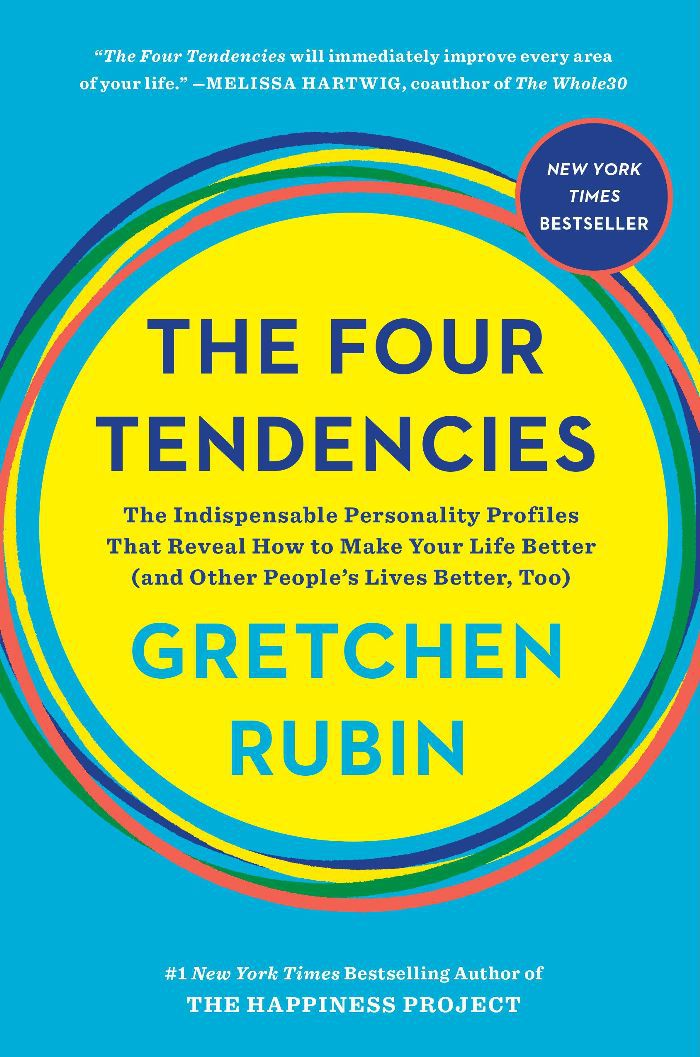 Gretchen Rubin The Four Tendencies: The Indispensable Personality Profiles That Reveal How to Make Your Life Better (and Other People's Lives Better, Too)