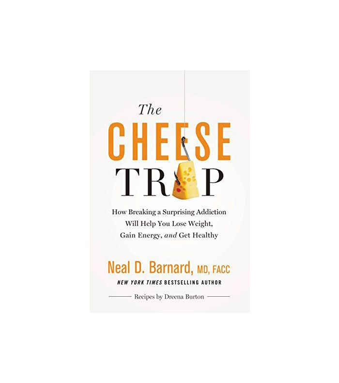 Dr. Neal D. Barnard The Cheese Trap: How Breaking a Surprising Addiction Will Help You Lose Weight, Gain Energy, and Get Healthy