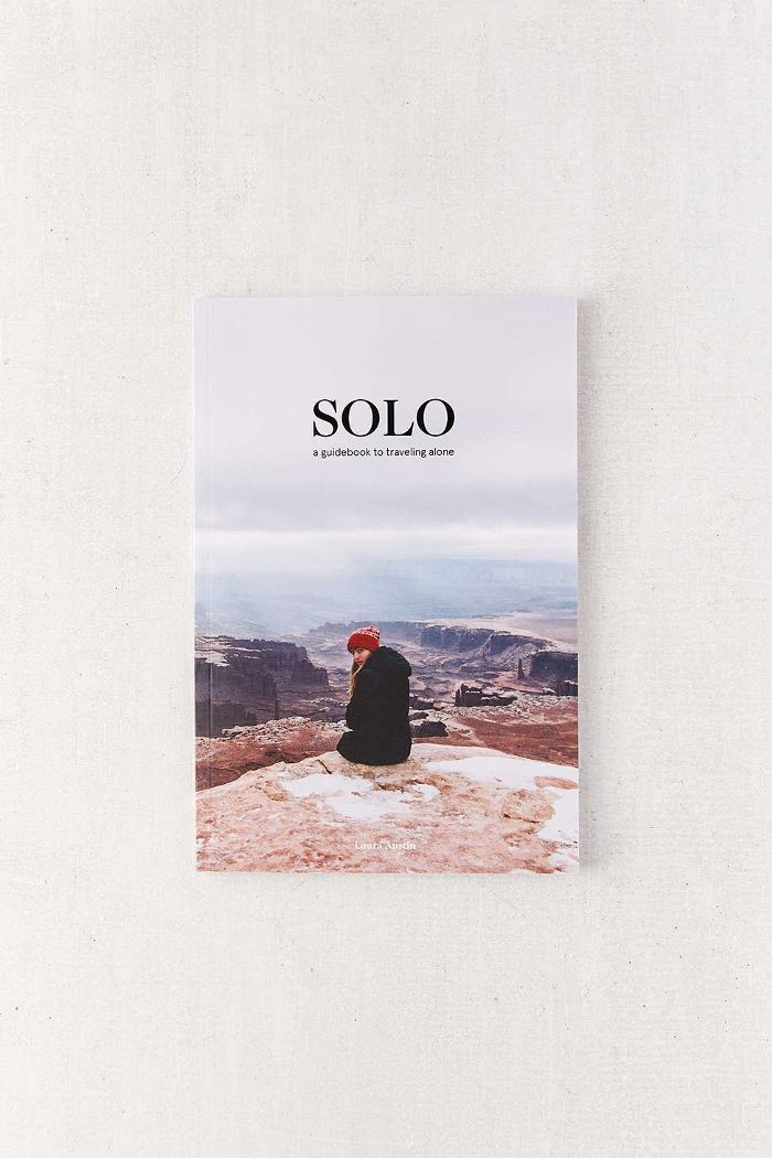 SOLO: A Guidebook to Traveling Alone By Laura Austin