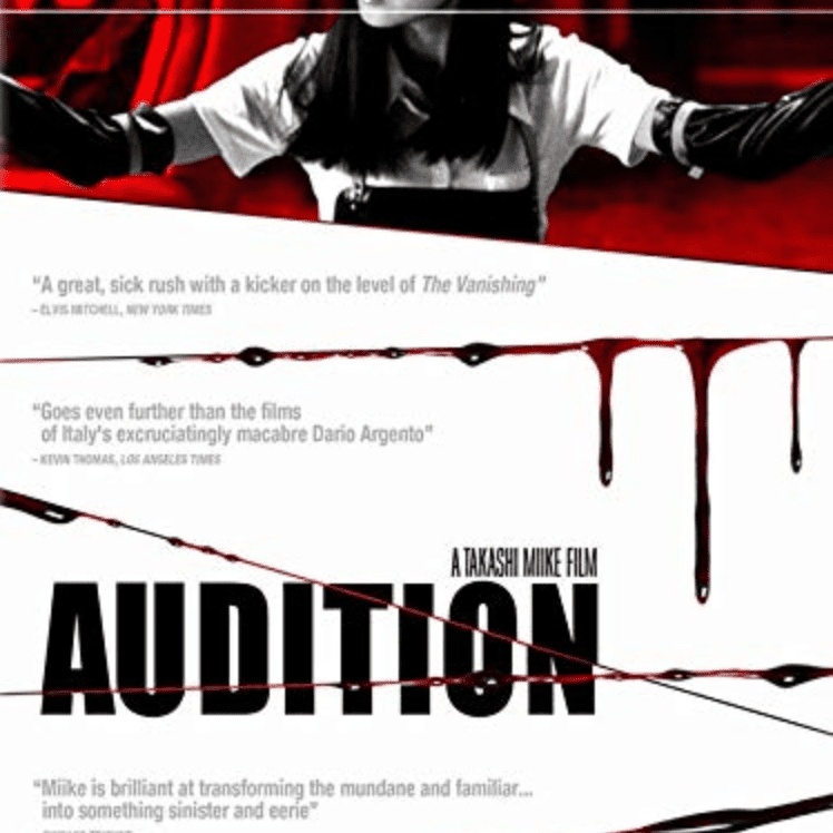 The foreign horror film, Audition.