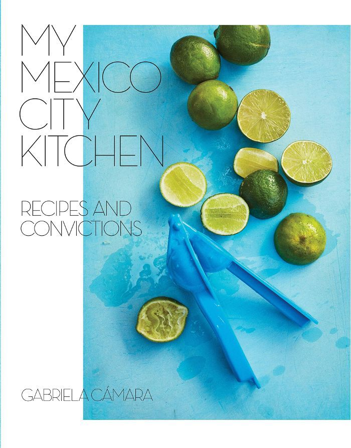 Gabriela Camara and Malena Watrous My Mexico City Kitchen