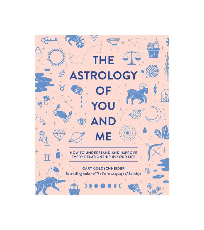 Gary Goldschneider The Astrology of You and Me: How to Understand and Improve Every Relationship in Your Life