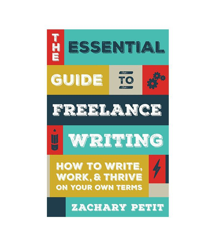 The Essential Guide to Freelance Writing by Zachary Petit
